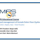 MIPS Educational Course Recent advances in the diagnosis and management of Female Pelvic Floor Dysfunctions